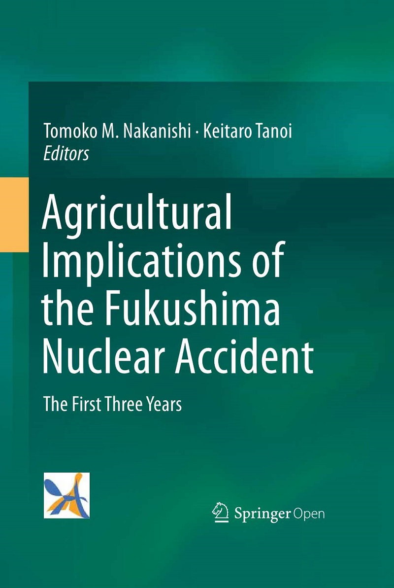 Nakanishi, Tomoko M., Tanoi, Keitaro (Eds.), Agricultural Implications of the Fukushima Nuclear Accident, Tokyo:Springer Japan, 2016.
